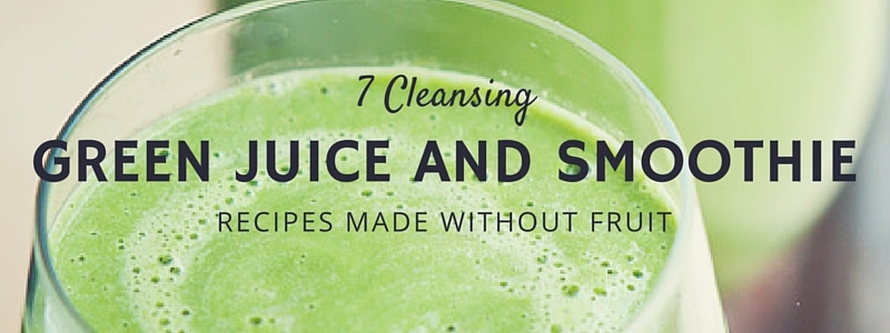 7 Cleansing Green Juice Recipes Made Without Fruit